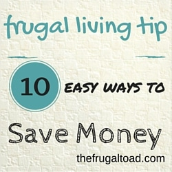 Frugal Living Tips: 10 Easy Ways to Save Money
