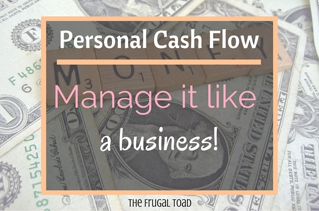 Manage Personal Cash Flow as if You are a Business