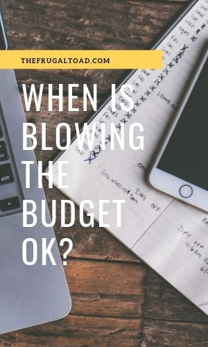 When is blowing the budget OK